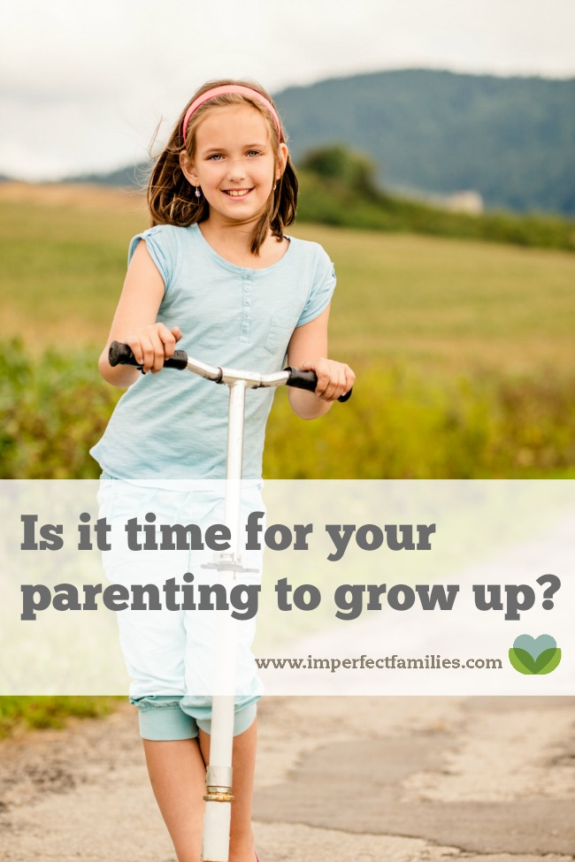 Parenting strategies need to change as your kids grow. If you're stuck in a rut with your kids, maybe it's time to grow up your parenting.
