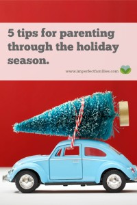 Use these tips to manage stress and parent well through the holiday season!