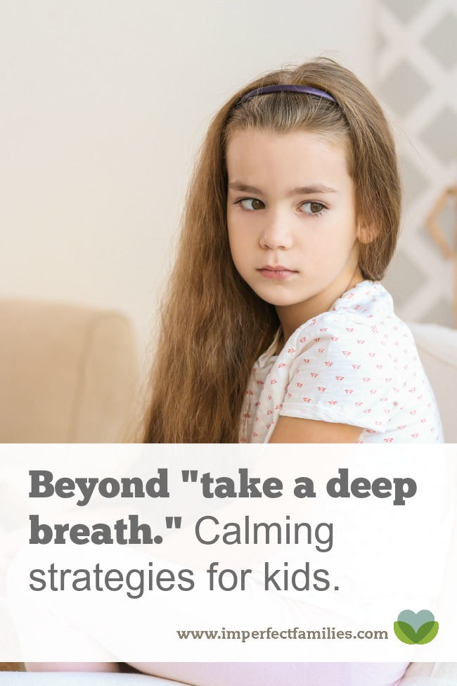 """If your child gets upset when you say """"Take a deep breath"""" try some of these other calming strategies for anxious and angry kids."""