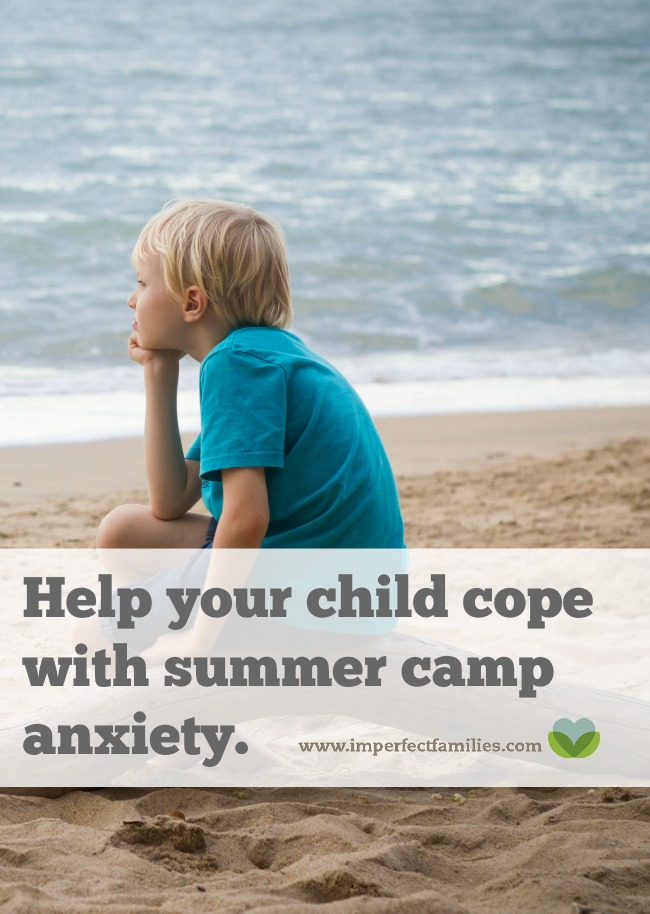 Help Your Child Manage Anxiety >> How To Help Your Child With Summer Camp Anxiety