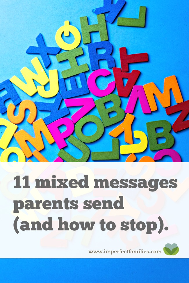Are you guilty of sending these common mixed messages to your kids? Here's what to do instead.