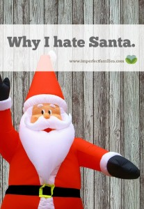 """""""Mom, I have to be good, Santa's watching me!"""" Suddenly I remembered why I hate Santa."""