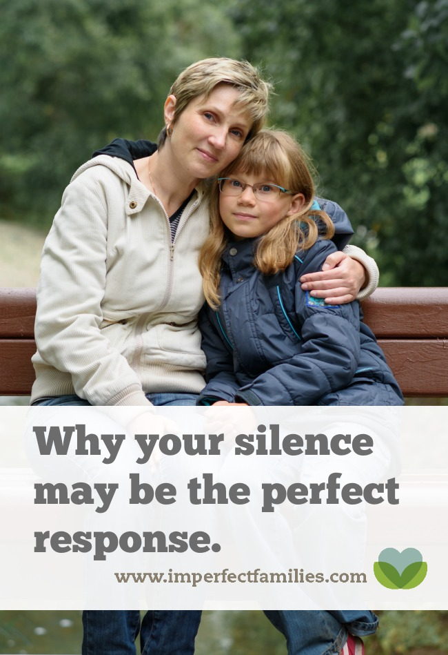 Instead of worrying about what to say, sometimes silence is the best response to your kids.