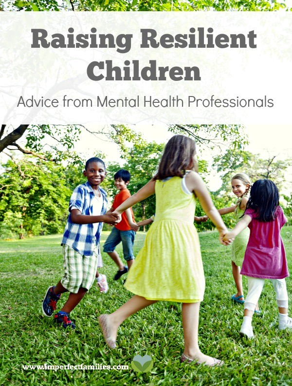 Tips and solutions for raising resilient children, from Mental Health Professionals.