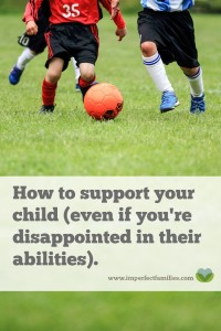 How to Support Your Child (Even When You're Disappointed)