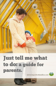 Just Tell Me What to Do: A Guide for Parents