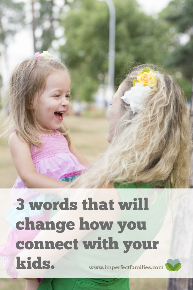 Connecting with your kids is a great way to decrease tantrums, meltdowns, and other attention seeking activities. Connecting with your kids doesn't have to be hard. Use these 3 simple words to