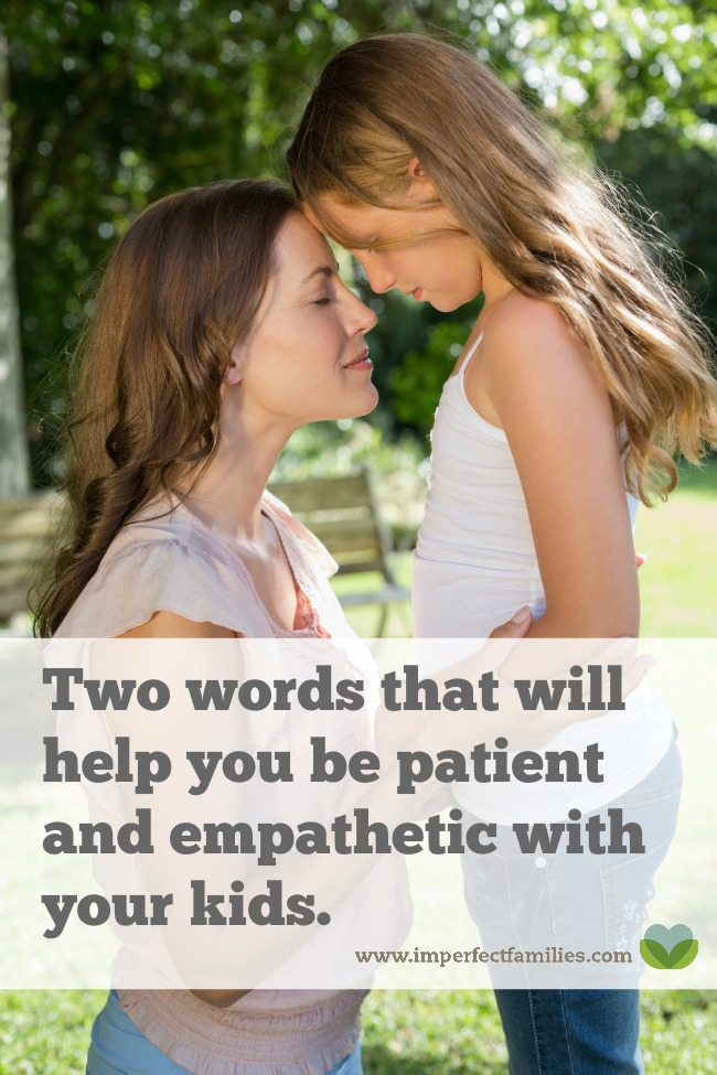 If you want to be patient and empathetic with your kids, these two words will help you stay focused!