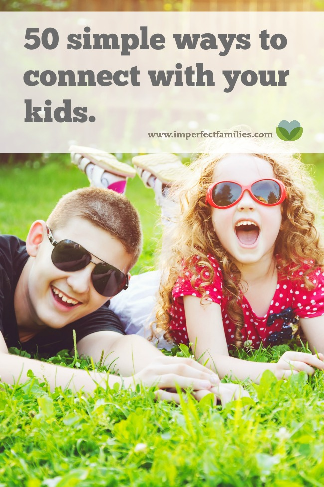 Finding time to connect with your kids doesn't have to be stressful. Here are 50 simple ideas for connecting with your kids everyday!