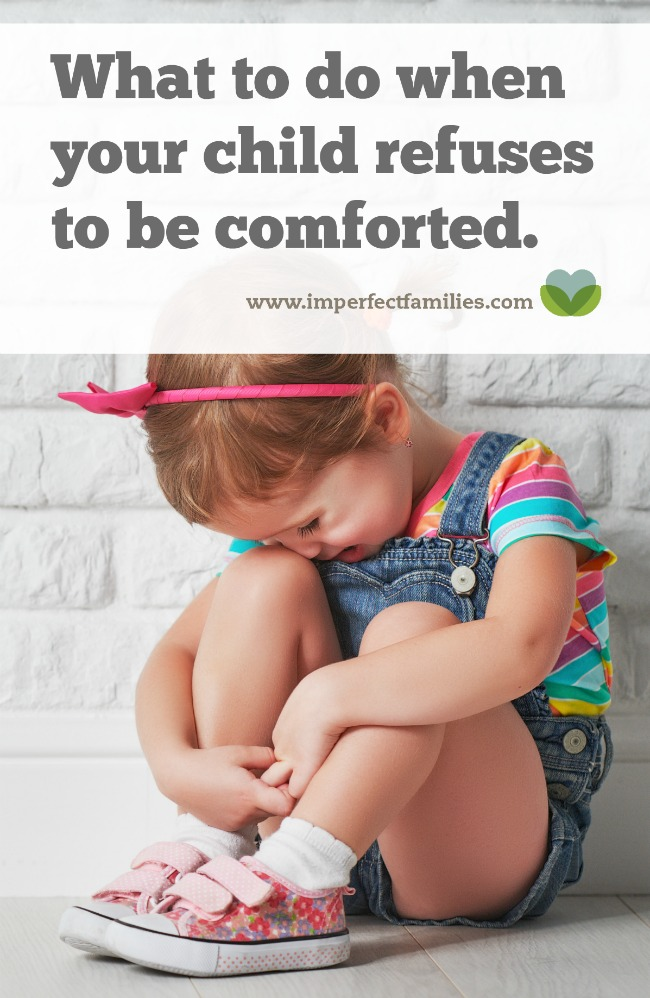 It's hard to step back when your child is feeling big emotions. Here are some tips for responding when your child refuses to be comforted.