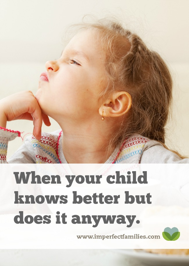 How do you respond when your child does something wrong, even though they know better?