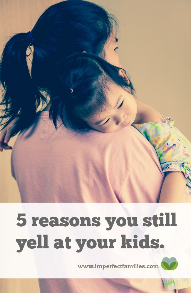 You're trying hard not to yell at your kids, but it's easy to fall back into old habits. Here are 5 reasons why you are still yelling (and what to do about it!)