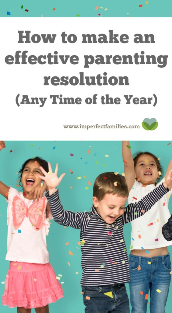 Growing in your parenting can happen any time of the year. Use this tip to make an effective resolution.